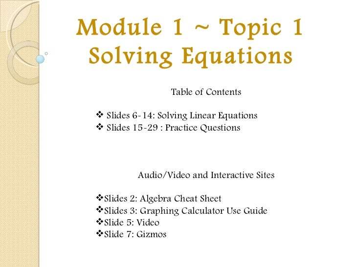 Module 1 ~ Topic 1 Solving Equations <ul><li>Table of Contents </li></ul><ul><li>Slides 6-14: Solving Linear Equations  </...