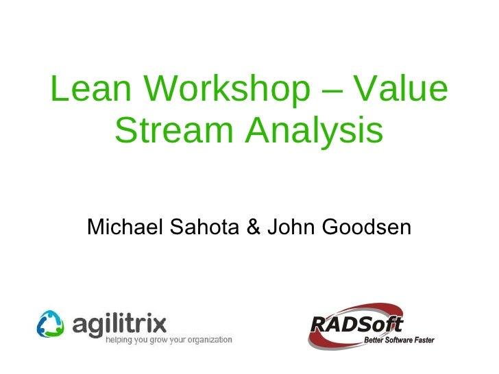 Lean Workshop – Value Stream Analysis Michael Sahota & John Goodsen