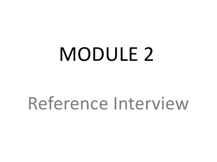 Module 2<br />Reference Interview<br />