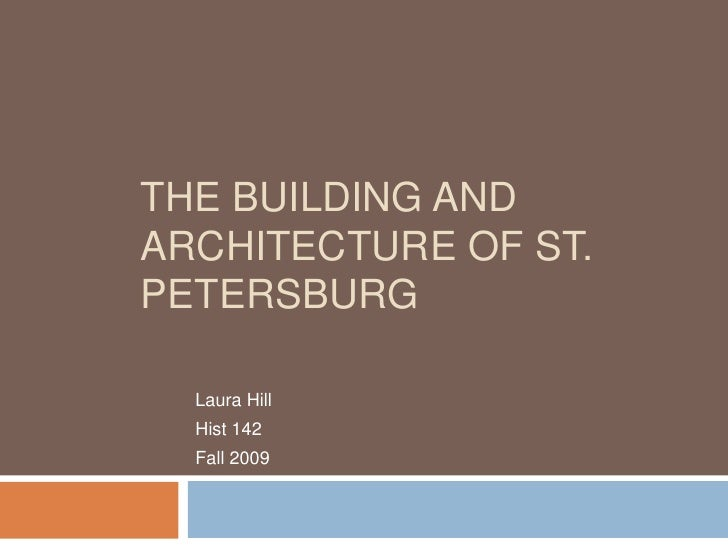 The Building and Architecture of St. Petersburg<br />Laura Hill<br />Hist 142<br />Fall 2009<br />