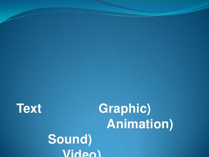 Text            Graphic)                  Animation)        Sound)