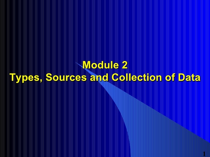 Module 2 Types, Sources and Collection of Data