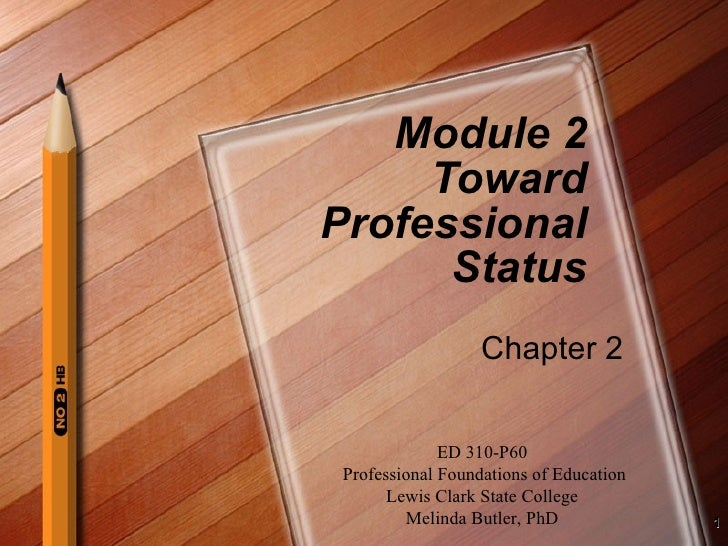 Module 2 Toward Professional Status Chapter 2 ED 310-P60 Professional Foundations of Education Lewis Clark State College M...