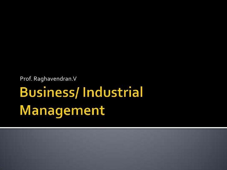 Business/ Industrial Management<br />Prof. Raghavendran.V<br />