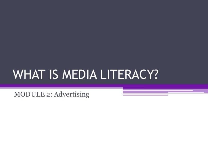 WHAT IS MEDIA LITERACY?MODULE 2: Advertising