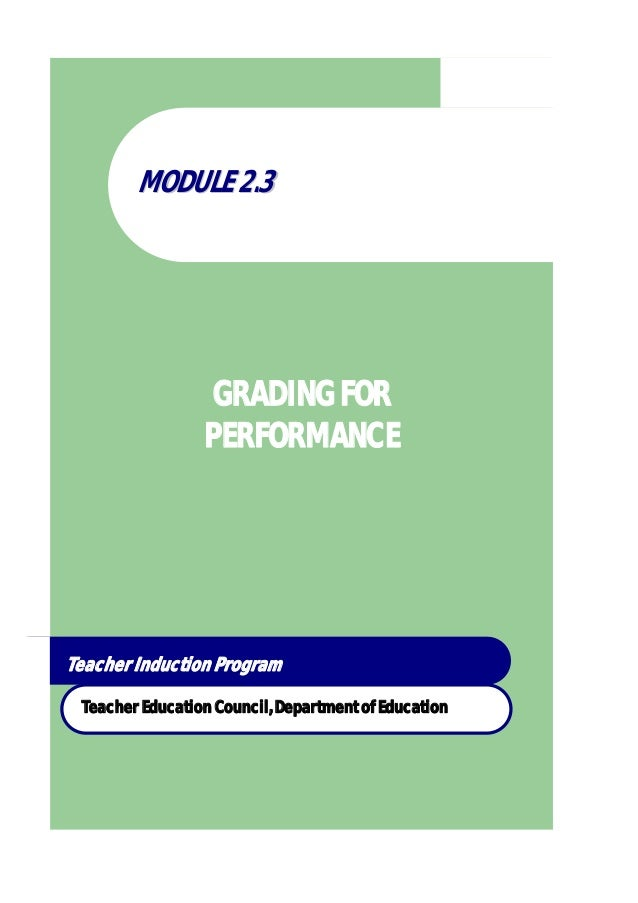 MMOODDUULLEE 22..33 GRADING FOR PERFORMANCE Teacher Induction Program Teacher Education Council, Department of Education