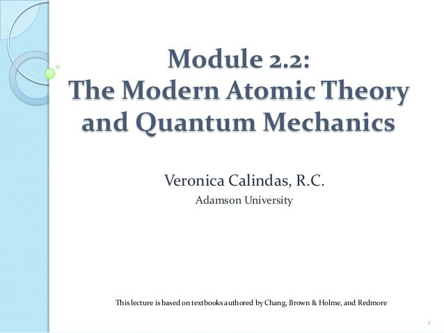 Module 2.2: The Modern Atomic Theory and Quantum Mechanics Veronica Calindas, R.C. Adamson University 1 This lecture is ba...