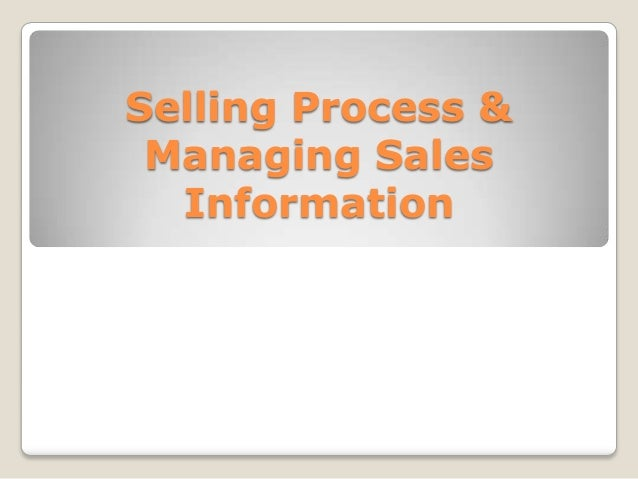 Selling process and managing sales information