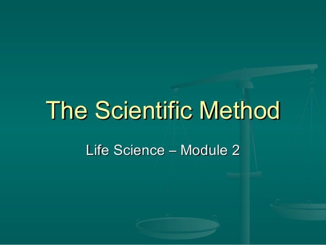 The Scientific MethodThe Scientific Method Life Science – Module 2Life Science – Module 2