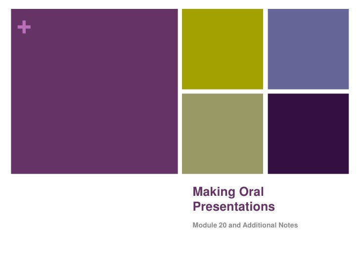 +    Making Oral    Presentations    Module 20 and Additional Notes