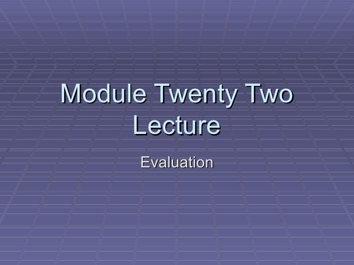 Module Twenty Two Lecture Evaluation