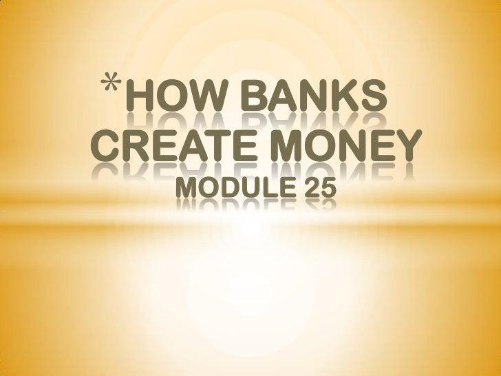 *HOW BANKSCREATE MONEY   MODULE 25