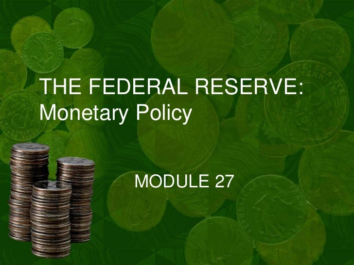 THE FEDERAL RESERVE:Monetary Policy       MODULE 27