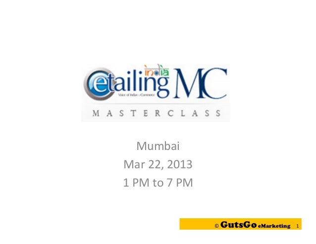 MumbaiMar 22, 20131 PM to 7 PM               ©   GutsGo eMarketing   1