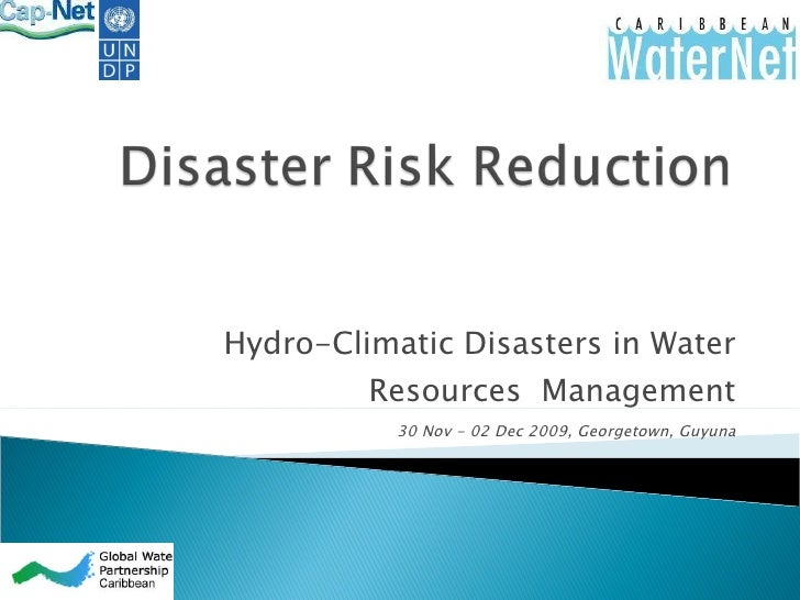 Hydro-Climatic Disasters in Water Resources  Management 30 Nov - 02 Dec 2009, Georgetown, Guyuna