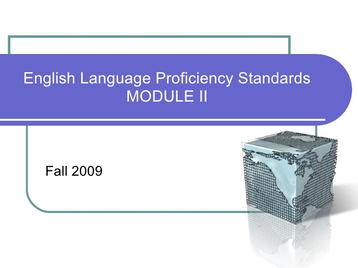 English Language Proficiency Standards MODULE II Fall 2009