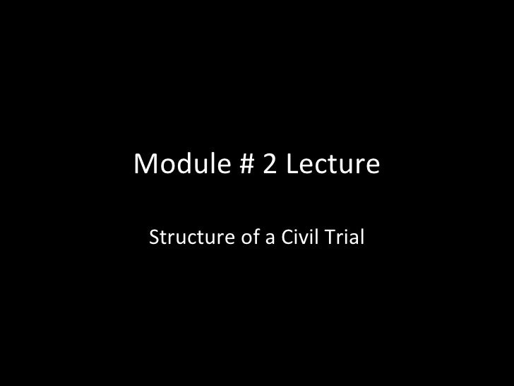 Module # 2 Lecture Structure of a Civil Trial