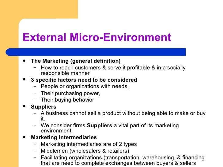 examples of micro environment The macro environment refers to the overall condition of the economy, as opposed to the well-being of a particular sector or region cyclical industries, for example, are heavily influenced by the macro environment, while consumer staples are less influenced.