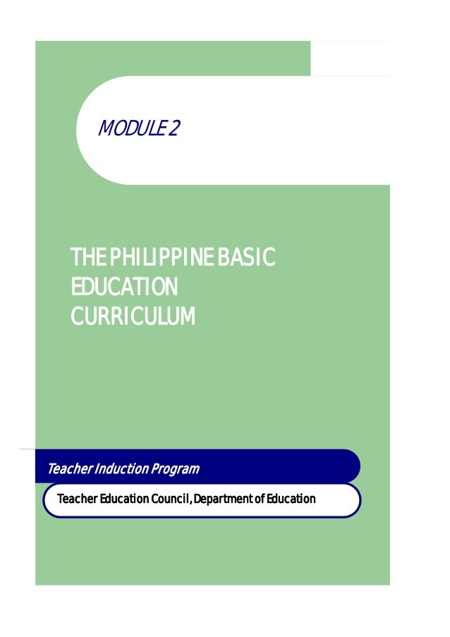 MODULE 22 THE PHILIPPINE BASIC EDUCATION CURRICULUM Teacher Induction Program Teacher Education Council, Department of Edu...