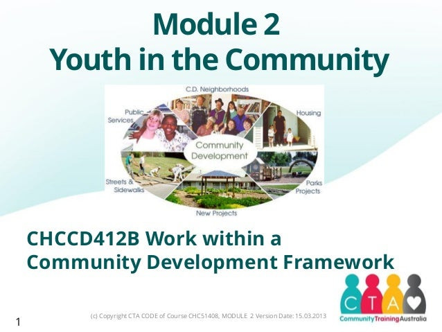Module 2Youth in the Community(c) Copyright CTA CODE of Course CHC51408, MODULE 2 Version Date: 15.03.2013CHCCD412B Work w...