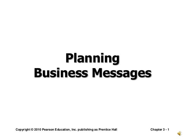 Planning           Business MessagesCopyright © 2010 Pearson Education, Inc. publishing as Prentice Hall   Chapter 3 - 1
