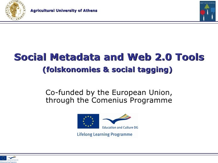 Co-funded by the European Union , through the Comenius Programme Social Metadata and Web 2.0 Tools (folskonomies & social ...