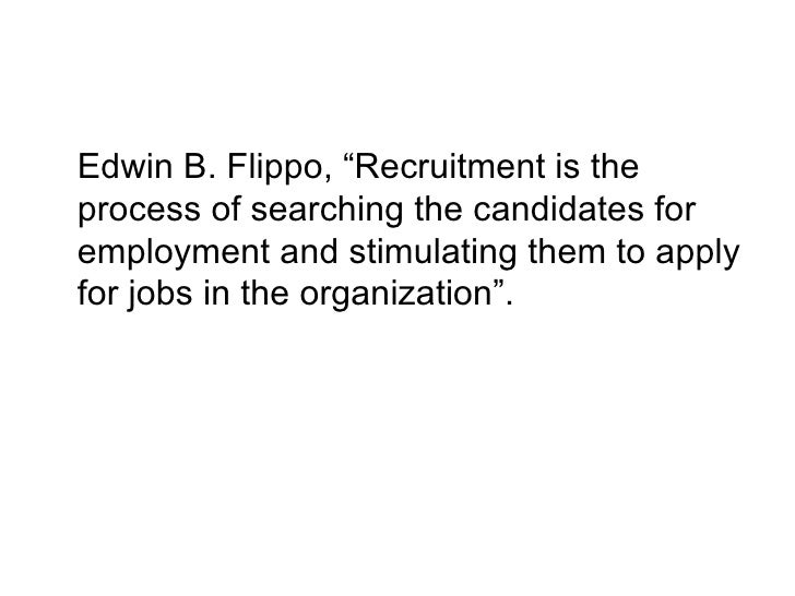 "<ul><li>Edwin B. Flippo, ""Recruitment is the process of searching the candidates for employment and stimulating them to ap..."