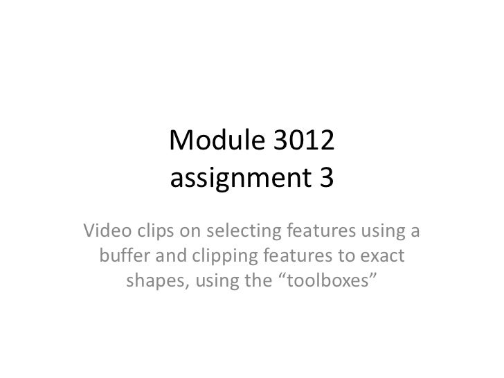 Module 3012          assignment 3Video clips on selecting features using a  buffer and clipping features to exact     shap...