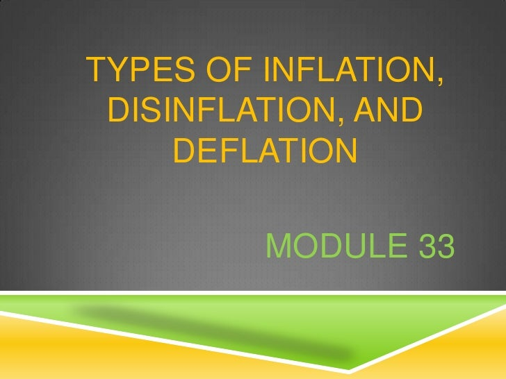 TYPES OF INFLATION, DISINFLATION, AND     DEFLATION         MODULE 33