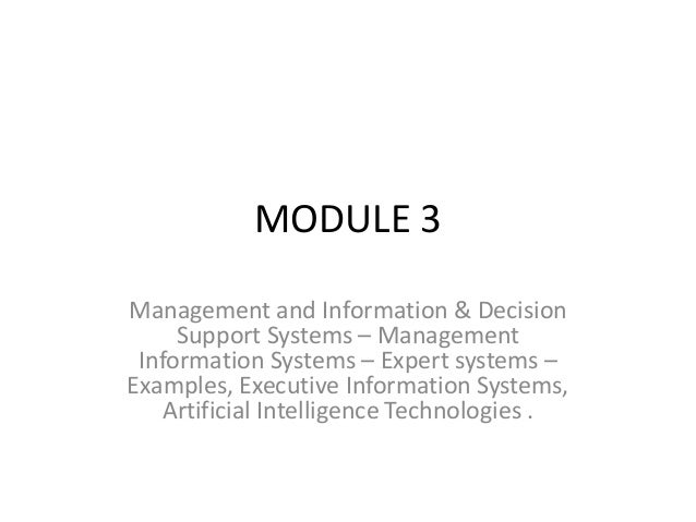 MODULE 3 Management and Information & Decision Support Systems – Management Information Systems – Expert systems – Example...