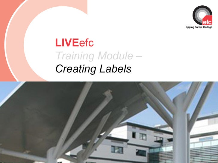 Date: July 2009 LIVE efc Training Module –  Creating Labels