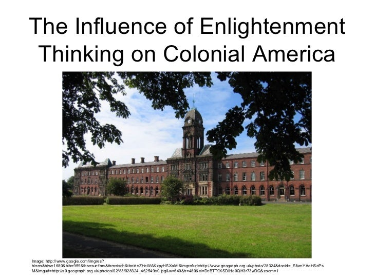 The Influence of Enlightenment Thinking on Colonial America Image: http://www.google.com/imgres?hl=en&biw=1680&bih=959&tbs...