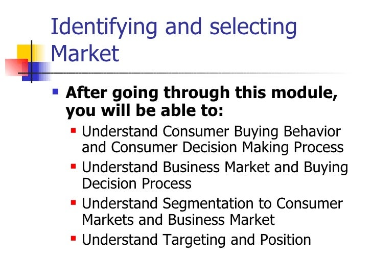 Identifying and selecting Market <ul><li>After going through this module, you will be able to: </li></ul><ul><ul><li>Under...