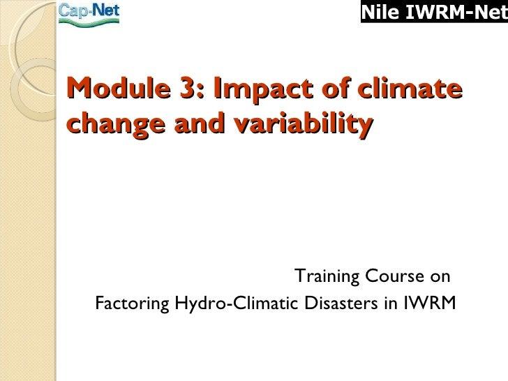 Module 3: Impact of climate change and variability <ul><li>Training Course on  </li></ul><ul><li>Factoring Hydro-Climatic ...