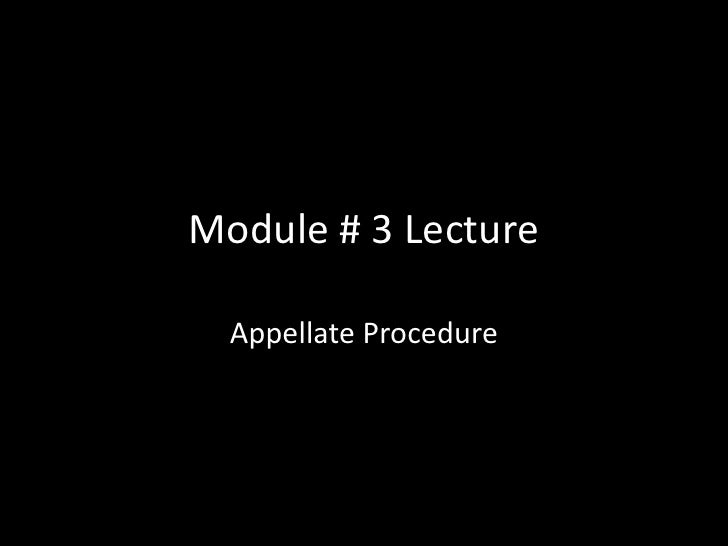 Module # 3 Lecture<br />Appellate Procedure<br />