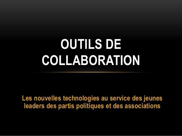 Les nouvelles technologies au service des jeunes leaders des partis politiques et des associations OUTILS DE COLLABORATION