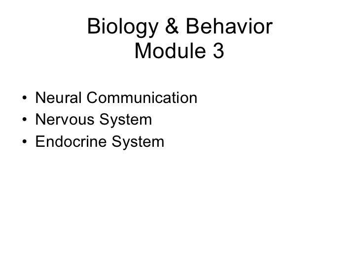 Biology & Behavior Module 3 <ul><li>Neural Communication </li></ul><ul><li>Nervous System </li></ul><ul><li>Endocrine Syst...