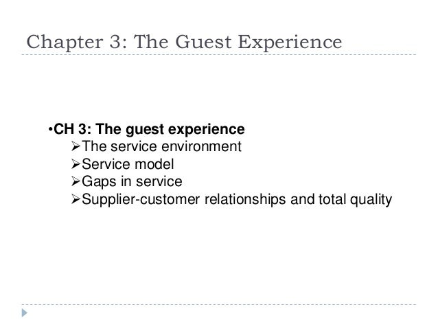 Chapter 3: The Guest Experience •CH 3: The guest experience The service environment Service model Gaps in service Supp...