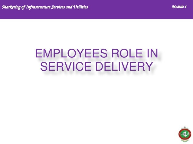 Marketing of Infrastructure Services and Utilities  EMPLOYEES ROLE IN SERVICE DELIVERY  Module 4