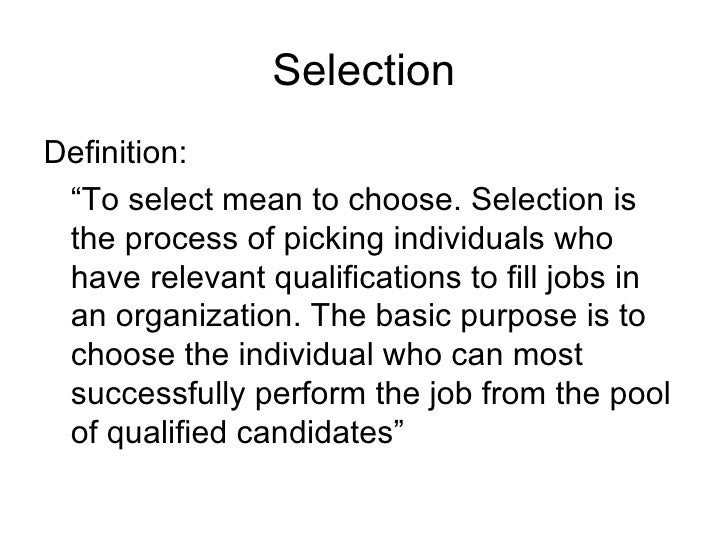 "Selection <ul><li>Definition: </li></ul><ul><li>""To select mean to choose. Selection is the process of picking individuals..."