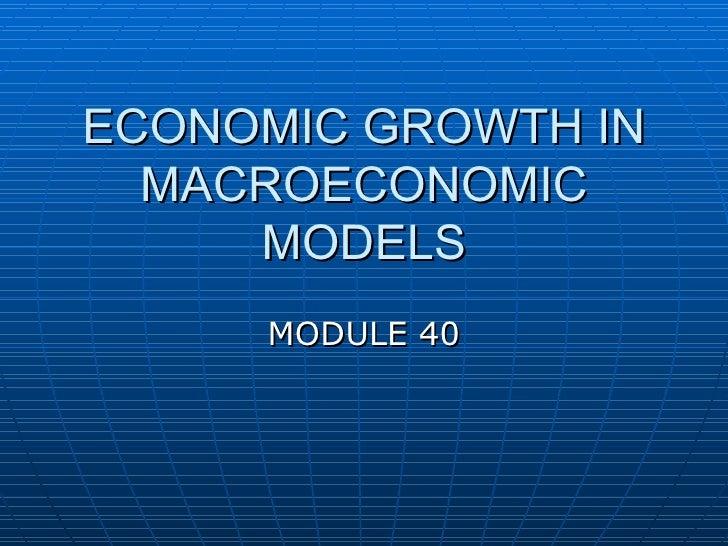 ECONOMIC GROWTH IN  MACROECONOMIC     MODELS     MODULE 40