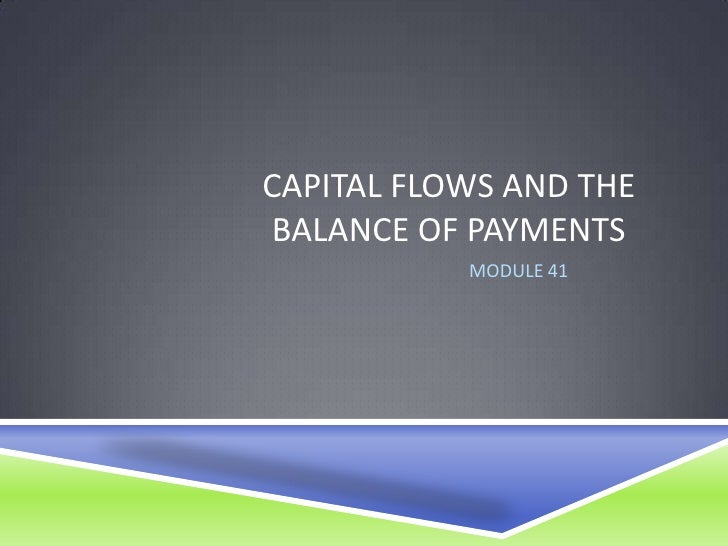 CAPITAL FLOWS AND THEBALANCE OF PAYMENTS           MODULE 41