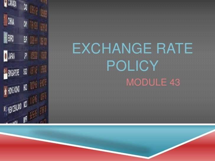 EXCHANGE RATE   POLICY     MODULE 43