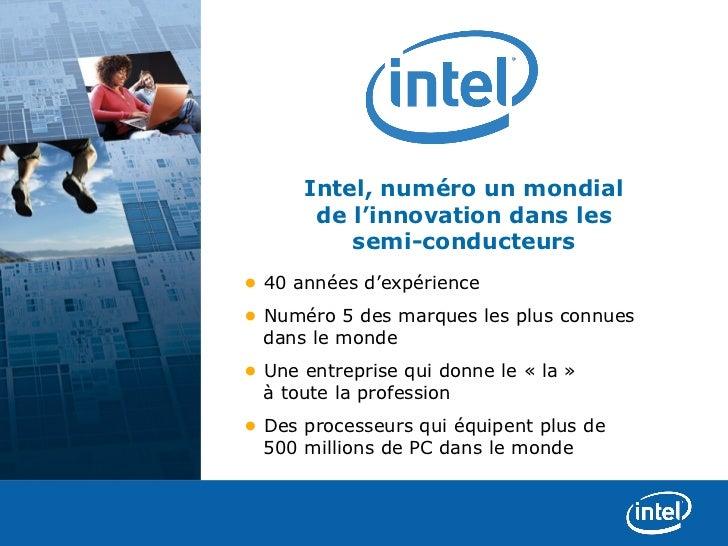 Intel, numéro un mondial       de l'innovation dans les          semi-conducteurs• 40annéesd'expérience• Numéro5desma...