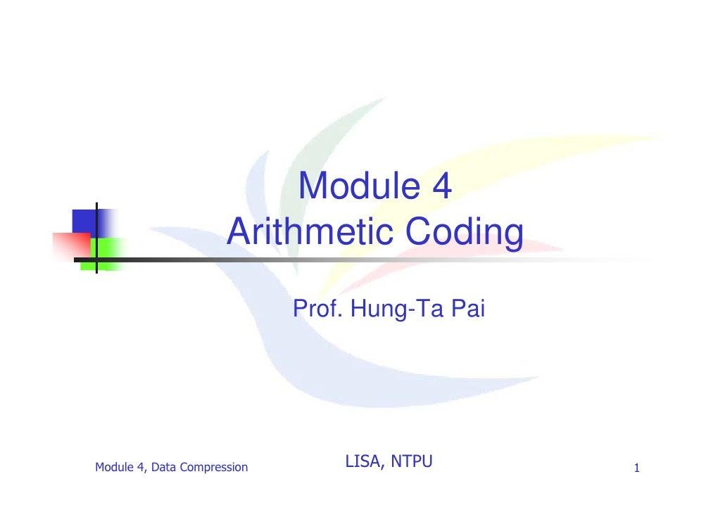 Module 4                       Arithmetic Coding                              Prof. Hung-Ta Pai     Module 4, Data Compres...