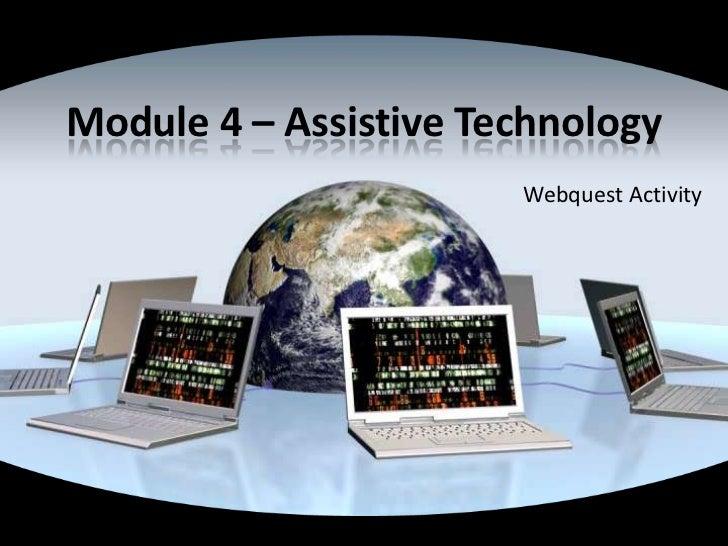 Module 4 – Assistive Technology<br />Webquest Activity<br />