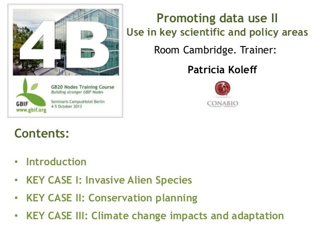 Patricia Koleff Contents: • Introduction • KEY CASE I: Invasive Alien Species • KEY CASE II: Conservation planning • KEY C...