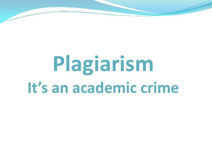 PlagiarismIt's an academic crime<br />