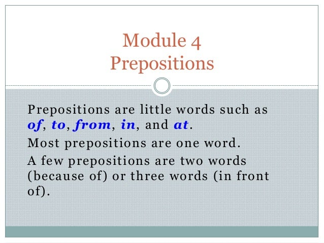 Prepositions are little words such as of, to, from, in, and at. Most prepositions are one word. A few prepositions are two...