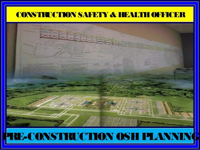 PRE-CONSTRUCTION OSHPLANNING CONSTRUCTION SAFETY & HEALTHOFFICER